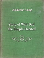 Story of Wali Dad the Simple-Hearted by Andrew Lang