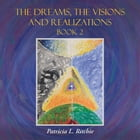 The Dreams, The Visions and Realizations Book 2 by Patricia L. Ritchie