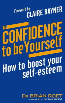 Book The Confidence To Be Yourself: How to boost your self-esteem by Brian Roet