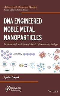 DNA Engineered Noble Metal Nanoparticles: Fundamentals and State-of-the-Art of Nanobiotechnology
