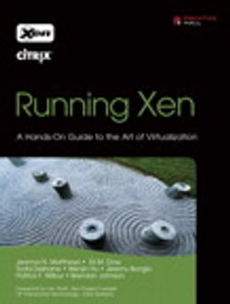 Book Running Xen: A Hands-On Guide to the Art of Virtualization by Jeanna N. Matthews