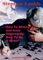 How To Write and more importantly How To Be A Writer by Stephen Faulds