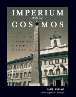 Book Imperium and Cosmos: Augustus and the Northern Campus Martius by Rehak, Paul