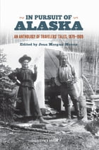 In Pursuit of Alaska: An Anthology of Travelers' Tales, 1879-1909 by Stephen W. Haycox