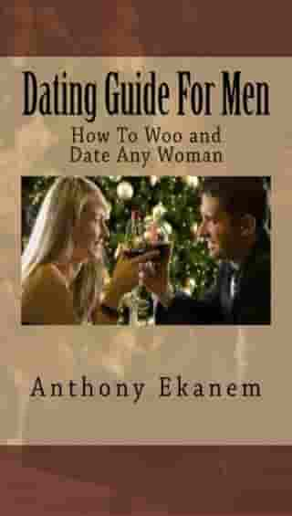 Dating Guide for Men: How to Woo and Date any Woman
