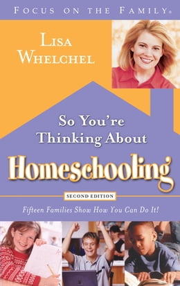 Book So You're Thinking About Homeschooling: Second Edition: Fifteen Families Show How You Can Do It by Lisa Whelchel