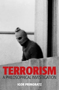 Terrorism: A Philosophical Investigation