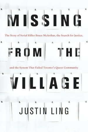 Missing from the Village: The Story of Serial Killer Bruce McArthur, the Search for Justice, and the System that Failed Toronto's Queer Community