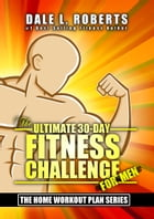 The Ultimate 30-Day Fitness Challenge for Men (The Home Workout Plan Bundle Book 1) by Dale L. Roberts