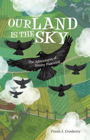 Our Land Is the Sky: The Adventures of Jimmy Fastwing