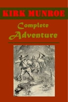 Complete Adventaure by Kirk Munroe