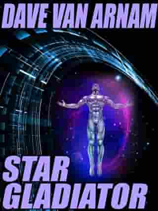 Star Gladiator: A Science Fiction Novel by Dave Van Arnam Dave Dave Van Arnam Van Arnam