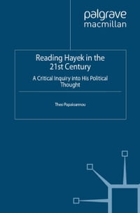 Reading Hayek in the 21st Century: A Critical Inquiry into His Political Thought