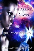 The Arrival of Dawn by Bree Vanderland