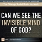 Can We See the Invisible Mind of God? by The Chicago Social Brain Network