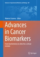 Advances in Cancer Biomarkers: From biochemistry to clinic for a critical revision by Roberto Scatena