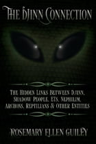 The Djinn Connection: The Hidden Links Between Djinn, Shadow People, ETs, Nephilim, Archons, Reptilians and Other Entities by Rosemary Ellen Guiley