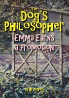 The Dog's Philosopher: Emma Earns a Promotion by GW Pearcy