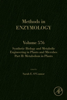 Book Synthetic Biology and Metabolic Engineering in Plants and Microbes Part B: Metabolism in Plants by Sarah E O'Connor