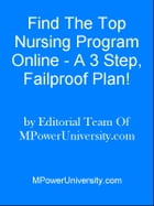 Find The Top Nursing Program Online - A 3 Step, Failproof Plan! by Editorial Team Of MPowerUniversity.com