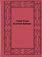 Tales From Scottish Ballads by Elizabeth W. Grierson