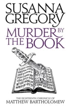 Murder By The Book: The Eighteenth Chronicle of Matthew Bartholomew by Susanna Gregory