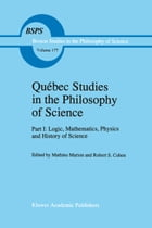 Québec Studies in the Philosophy of Science: Part I: Logic, Mathematics, Physics and History of…