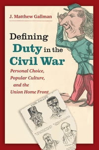 Defining Duty in the Civil War: Personal Choice, Popular Culture, and the Union Home Front