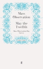 May the Twelfth: Mass Observation Day Survey by Mass Observation