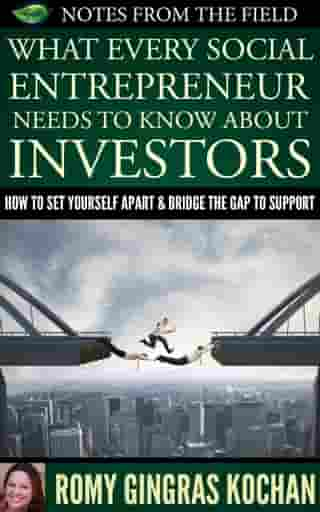 What Every Social Entrepreneur Needs to Know About Investors by Romy Gingras Kochan