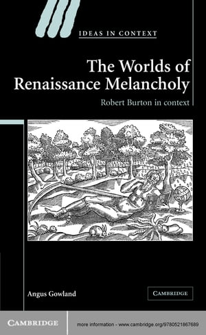 The Worlds of Renaissance Melancholy Robert Burton in Context