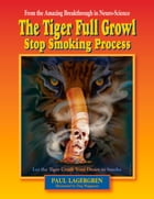 The Tiger Full Growl Stop Smoking Process: Let the Tiger Crush Your Desire to Smoke by Paul Lagergren
