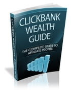 Clickbank Wealth Guide: The Complete Guide to Ultimate Profits by Sven Hyltén-Cavallius