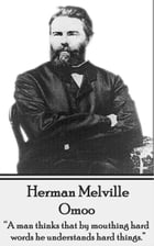 "Omoo: ""A man thinks that by mouthing hard words, he understands hard things."" by Herman Melville"