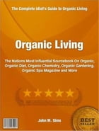 Organic Living: The Nations Most Influential Sourcebook On Organic, Organic Diet, Organic Chemistry, Organic Gardeni by John M. Sims