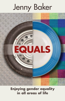 Book Equals: Enjoying gender equality in all areas of life by Jenny Baker