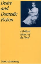 Desire and Domestic Fiction: A Political History of the Novel by Nancy Armstrong