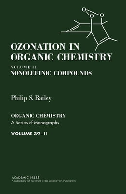 Book Ozonation in Organic Chemistry V2: Nonolefinic Compounds by Bailey, Philip S.