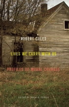 Lives We Carry with Us: Profiles of Moral Courage