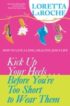Kick Up Your Heels#Before You're Too Short to Wear Them by Loretta LaRoche