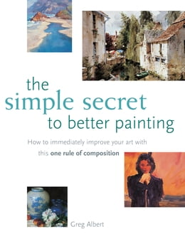 Book The Simple Secret to Better Painting by Greg Albert