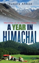 A Year in Himachal: Memories of an Incredible State by Humera Ahmed