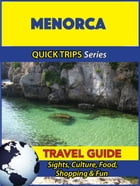 Menorca Travel Guide (Quick Trips Series): Sights, Culture, Food, Shopping & Fun by Shane Whittle