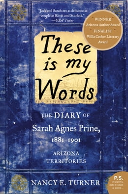 Book These Is My Words: The Diary of Sarah Agnes Prine, 1881-1901 by Nancy Turner