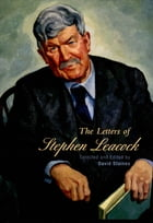 Selected Letters of Stephen Leacock by David Staines