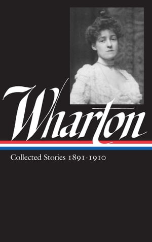 Edith Wharton: Collected Stories Vol 1. 1891-1910 (LOA #121) by Edith Wharton