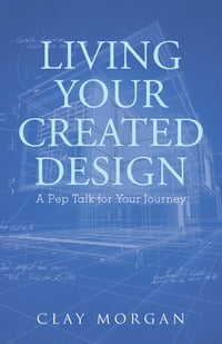 Living Your Created Design: A Pep Talk for Your Journey