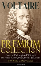 VOLTAIRE - Premium Collection: Novels, Philosophical Writings, Historical Works, Plays, Poems…