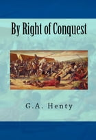 By Right of Conquest by G.A. Henty