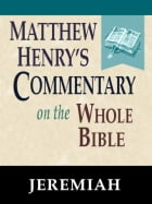 Matthew Henry's Commentary on the Whole Bible-Book of Jeremiah by Matthew Henry